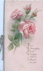 FAIR THOUGHTS AND HAPPY HOURS ATTEND ON YOU in gilt below pink roses, pale pink background
