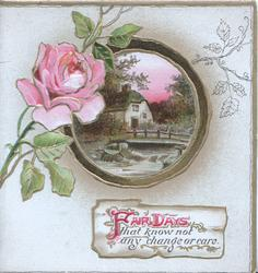 FAIR DAYS in pink THAT KNOW NOT ANY CHANGE OR CARE. pink rose left, circular rural inset