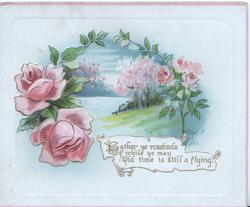 GATHER YE ROSEBUDS WHILE YE MAY, OLD TIME IS STILL A-FLYING below rural inset framed by pink roses