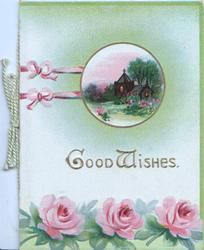 GOOD WISHES in gilt below small circular rural inset & 3 pink roses along base of card, pale green background