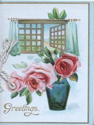 GREETINGS in gilt below 3 pink roses in blue vase below open window, light blue margins white background