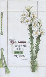 """ THE LORD REIGHNETH! LET THE EARTH REJOICE""  PSALM 97, 1 white Easter lilies"