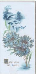 HAPPINESS BE YOURS(H & Y illuminated) in gilt, blue cornflowers below watery rural inset & bridge