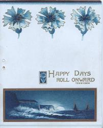 HAPPY DAYS ROLL ONWARD in gilt, blue cornflowers at top seascape at base