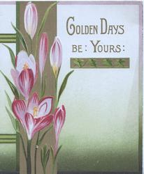 GOLDEN DAYS BE YOURS in gilt above right, purple crocus over gilt design left
