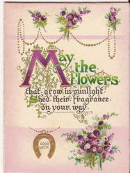MAY THE FLOWERS THAT GROW IN SUNLIGHT SHED THEIR FRAGRANCE ON YOUR WAY heathers above and below, gilt horseshoe and GOOD LUCK in gilt