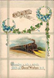 SPEEDING A MILE A MINUTE. WITH ALL GOOD WISHES IN IT  two wreaths of forget-me-nots with ivy draping between them, above train on railroad