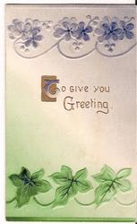 TO GIVE YOU GREETING (T illuminated) ivy lines bottom of card, forget-me-nots line top