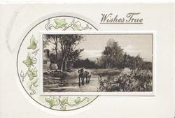 WISHES TRUE in gilt above inset rural scene, man rides 2 horses in stream, stylized ivy in circular design left