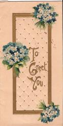 TO GREET YOU in gilt, 3 bunches of forget-me-nots