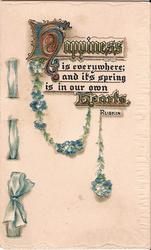 HAPPINESS IS EVERYWHERE; AND ITS SPRING IS IN OUR OWN HEARTHS (H) illuminated, forget-me-nots hanging from letter