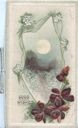 GOOD WISHES in gilt beside deep purple  violets under moonlit rural inset with designr\ed  bordres, forget-me-nots around