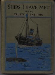 SHIPS I HAVE MET TOLD BY TRUSTY THE TUG