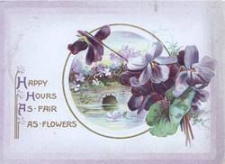 HAPPY HOURS AS FAIR AS FLOWERS left, watery rural inset, bridge, violets right