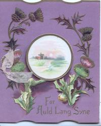 FOR AULD LANG SYNE in gilt below purple & silver thistles around small circular sunny rural inset, purple background