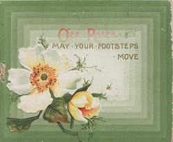 O'ER ROSES MAY YOUR FOOTSTEPS MOVE above yellow/white wild roses, green layered background