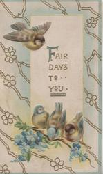 FAIR DAYS TO YOU in gilt  on white plaque 4 bluebirds of happiness, 3 perched over forget-me-nots, one flies, complex design