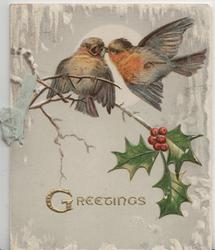 GREETINGS in gilt below 2 birds of happiness, one flies in with food for the other perched on holly twig