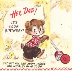 HEY, DAD! IT'S YOUR BIRTHDAY bear pushes lawnmower CUT OUT ALL THE MANY THINGS YOU USUALLY HAVE TO DO