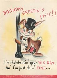 BIRTHDAY GREETIN'S (HIC!) above dressed rabbit with flask, I'M SHELEBRATIN' YOUR BIG DAY, AN' I'M JUST DOIN' FINE --
