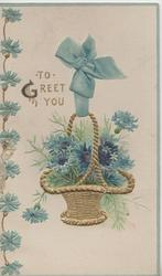 TO GREET YOU in gilt beside gilt basket of blue cornflowers hanging by blue ribbon, cornflowers left also