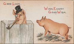 GOOD LUCK  WITH EVERY GOOD WISH pig wearing monacle & top hat smokes a pipe, another observes