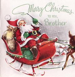MERRY CHRISTMAS TO YOU, BROTHER in green above Santa in sleigh riding right