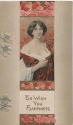 TO WISH YOU HAPPINESS in gilt, half length study of pretty girl in off shoulder dress, stylized red flowers above & below