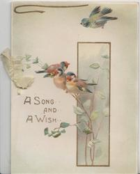 A SONG AND A WISH in gilt below 3 birds of happiness perched (finches) & a bluebird flying, leafy inset right