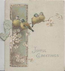 JOYFUL GREETINGS in silver below 4 blue-tits(bluebirds of happiness) perched on blossom branch, inset left left