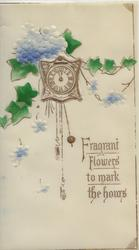 FRAGRANT FLOWERS TO MARK THE HOURS in gilt below clock & ivy leaf with forget-me-nots