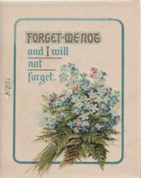 FORGET ME NOT in gilt & illuminated, AND I WILL NOT FORGET in blue over forget-me-nots & fern