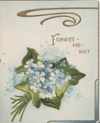 FORGET-ME-NOT in gilt above bunch of forget-me-nots & ivy leaf, marginal gilt design