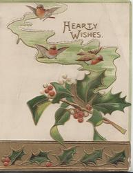 HEARTY WISHES in gilt above 4 birds-of-happiness(or English robins), berried holly below