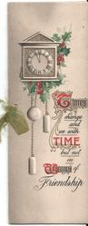 TIMES CHANCE AND WE WITH TIME BUT NOT IN WAYS OF FRIENDSHIP illuminated letters, clock and holly