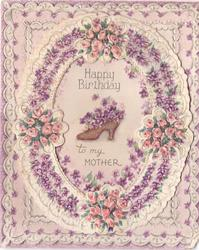 HAPPY BIRTHDAY TO MY MOTHER violet filled shoe within violet & rose bordered perforated, die-cut oval, fancy scalloped background