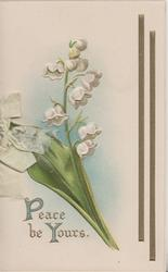 PEACE BE YOURS(P & Y illuminated) in gilt below spray of liliy of the valley, vertical gilt bar design right