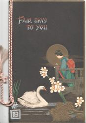 FAIR DAYS TO YOU above Japanese girt on deck looking  down at swan, stylised flowers, black background