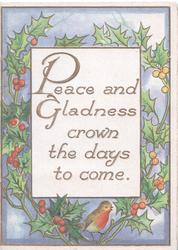 PEACE AND GLADNESS CROWN THE DAYS TO COME on white plaque, berried  holly around, English robin below