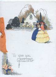 TO GIVE YOU GREETING 2 girls in old style dress stand in front of house with picket fence, pink roses below