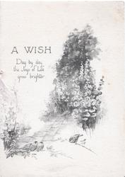 A WISH black & white sketch of garden path, many hollyhocks, 4 bluebirds of happiness below