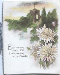 EACH MORNING RISE IN JOY EACH EVENING SET IN PEACE evening, rural church, white chrysanthemums