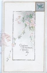 GLADNESS FILL THE HOURS OF EVERY DAY, central inset wild roses cascade down, bluebird of happiness top right