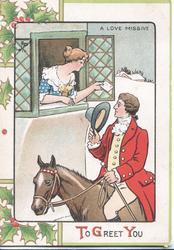 TO GREET YOU A LOVE MESSAGE man in old style clothes on horseback doffs hat to lady in window offering note