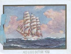 ALL GOOD BETIDE YOU ship in full sail heads left, no land, white margins