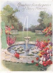 GREETINGS FROM THE GARDEN OF HAPPY MEMORIES, lily pond with statue/fountain , multicoloured flowers & grass around