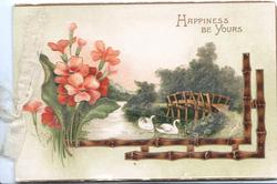 HAPPINESS BE YOURS above embossed & glittered inset, pink anemones, swans on stream, bridge