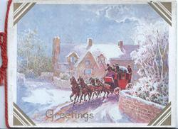 GREETINGS in gilt below winter scene,  4 horse team with coach gallops left/front, houses back