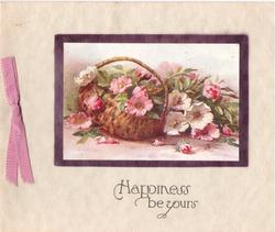 HAPPINESS BE YOURS opt. in grey below inset basket of dog roses, pink ribbon left