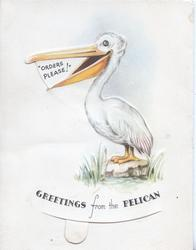 "GREETINGS FROM THE PELICAN, bill opens to ask ""ORDERS PLEASE"""